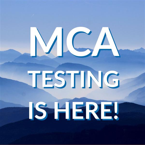 MCA testing is here!